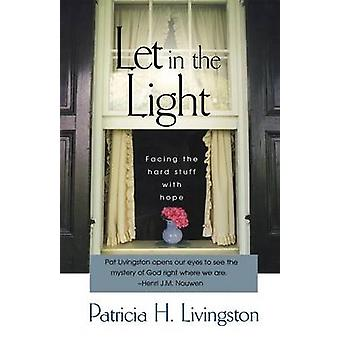 Let in the Light Facing the Hard Stuff with Hope by Livingston & Patricia H.