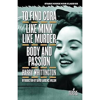 To Find Cora  Like Mink Like Murder  Body and Passion by Whittington & Harry