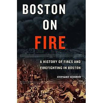 Boston on Fire by Schorow & Stephanie