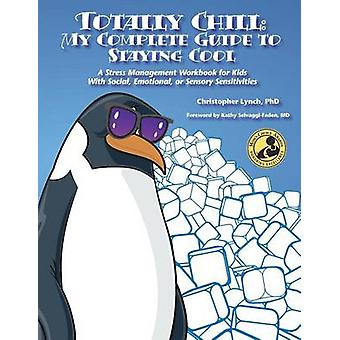 Totally Chill My Complete Guide to Staying Cool A Stress Management Workbook for Kids With Social Emotional or Sensory Sensitivities by Lynch & PhD Christopher