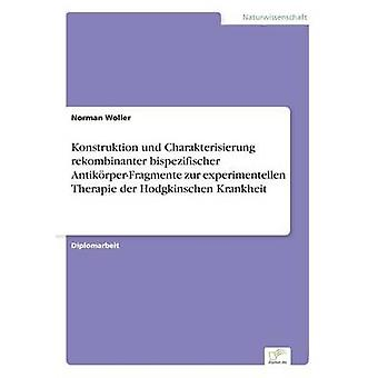Konstruktion und Charakterisierung rekombinanter bispezifischer AntikrperFragmente zur experimentellen Therapie der Hodgkinschen Krankheit by Woller & Norman