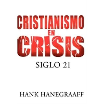 Cristianismo en Crisis Siglo 21  Christianity in Crisis by Hanegraaff & Hank