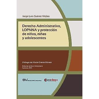 DERECHO ADMINISTRATIVO LOPNNA Y PROTECCIN DE NIOS NIAS Y ADOLESCENTES by SUREZ MEJAS & Jorge Luis