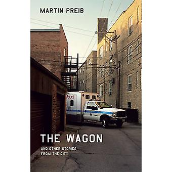 The Wagon and Other Stories from the City by Martin Preib - 978022667