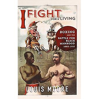 I Fight for a Living - Boxing and the Battle for Black Manhood - 1880-