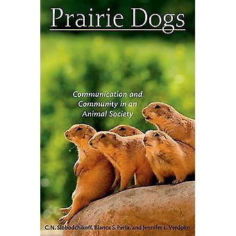 Prairie Dogs - Communication and Community in an Animal Society by C.