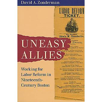 Uneasy Allies - Working for Labor Reform in Nineteenth-century Boston