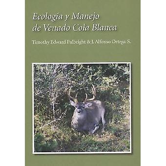 Ecologia Y Manejo De Venado Cola Blanca de Timothy Edward Fulbright-