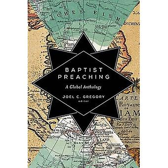 Baptist Preaching - A Global Anthology by Joel C. Gregory - 9781602585