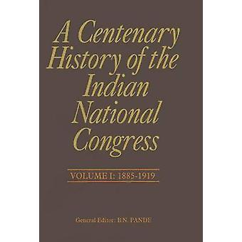 A Centenary History of the Indian National Congress(Volume I) by P Mu