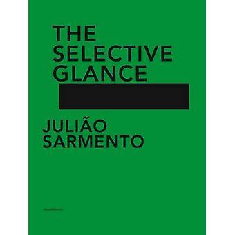 Juliao Sarmento - The Selective Glance by Danilo Eccher - Riccardo Pas