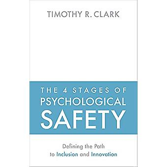 The 4 Stages of Psychological Safety by Timothy R Clark - 97815230876