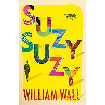 Suzy Suzy by William Wall - 9781788545501 Book