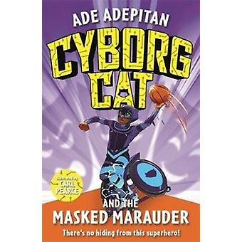 Cyborg Cat and the Masked Marauder by Ade Adepitan