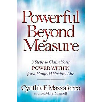 Powerful Beyond Measure - 3 Steps to Claim Your Power Within for a Hap