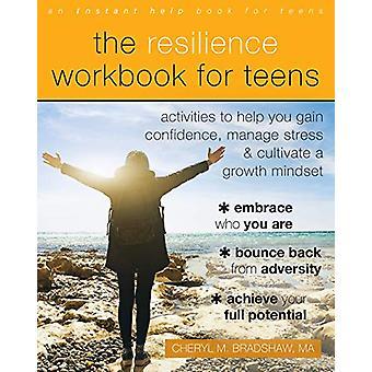 Le manuel de résilience pour les adolescents - Activités pour vous aider à gagner confid