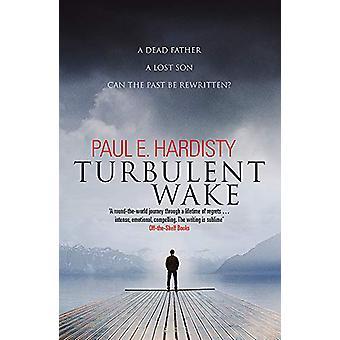 Turbulent Wake by Paul E. Hardisty - 9781912374717 Book