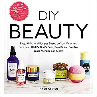 DIY Beauty - Easy - All-Natural Recipes Based on Your Favorites from L