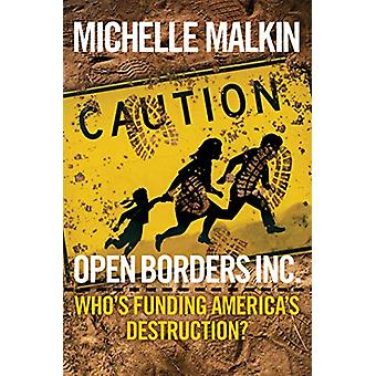 Open Borders Inc. - Who's Funding America's Destruction? by Michelle M