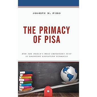 The Primacy of PISA - How the World's Most Important Test Is Changing