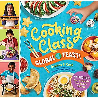 Cooking Class Global Feast! - 44 Recipes That Celebrate the World's Cu