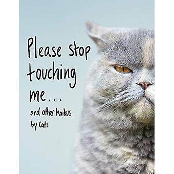 Please Stop Touching Me ... and Other Haikus by Cats by Jamie Coleman