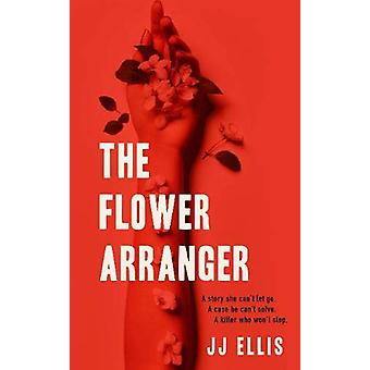 The Flower Arranger by JJ Ellis - 9781911295815 Book