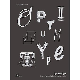Optimum Type Custom Typography Design and Application by Edited by Wang Shaoqiang