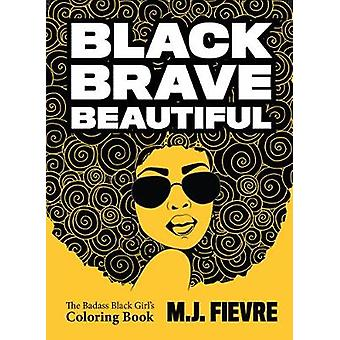 Black Brave Beautiful A Badass Black Girl's Coloring Book Teen  Young Adult Maturing Crafts Women Biographies For Fans of Badass Black Girl