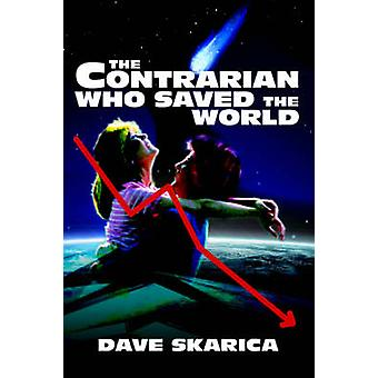 The Contrarian Who Saved the World by Dave Skarica - 9780595378135 Bo