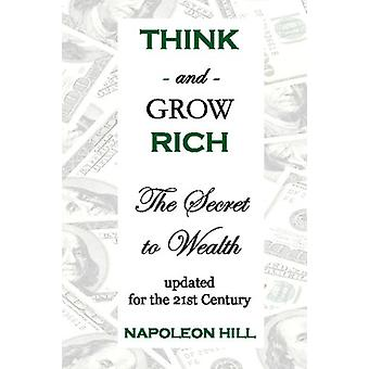 Think and Grow Rich - The Secret to Wealth Updated for the 21st Centur