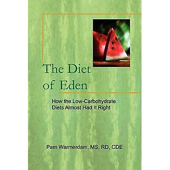 The Diet of Eden - How the Low-Carbohydrate Diets Almost Had It Right