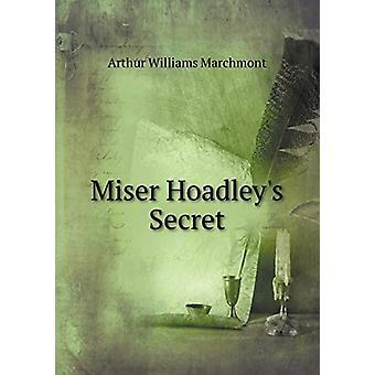 Miser Hoadley's Secret by Arthur Williams Marchmont - 9785519297967 B