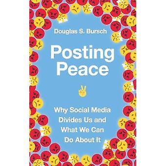 Publicar paz Por qué las redes sociales nos dividen y qué podemos hacer al respecto