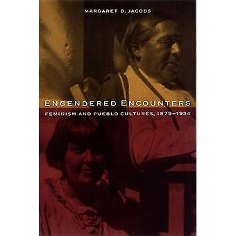 Engendered Encounters Feminism and Pueblo Cultures 18791934 by Margaret D Jacobs