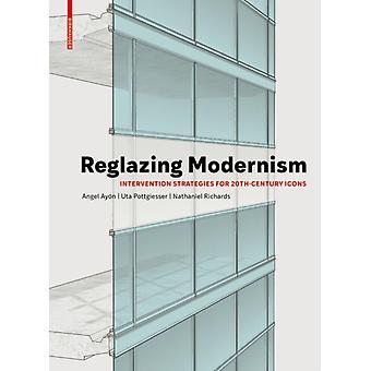 Reglazing Modernism  Intervention Strategies for 20thCentury Icons by Uta Pottgiesser & Angel Ay n