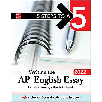 5 Steps to a 5: Writing the AP English Essay 2022