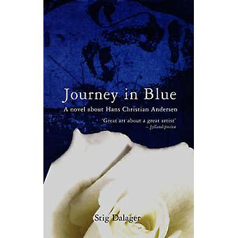 Journey in Blue - A Novel About H.C. Andersen by Stig Dalager - John M