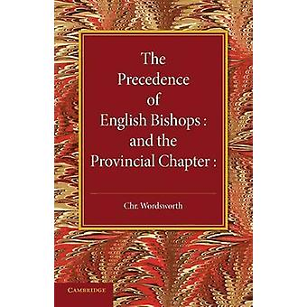 The Precedence of English Bishops and the Provincial Chapter by Chris