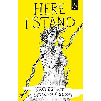 Here I Stand - Stories That Speak for Freedom - An Amnesty Internationa