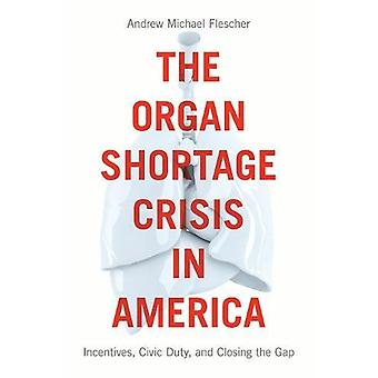 The Organ Shortage Crisis in America - Incentives - Civic Duty - and C