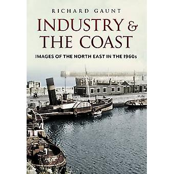Industry and the Coast - Images of the North East in the 1960s by Rich