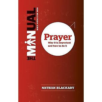 The Manual - Prayer - Why it is important and how to do it by Nathan Bl