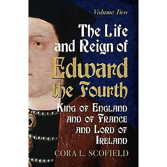 La vita e il Regno di Edward il quarto - re d'Inghilterra e la Francia un