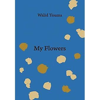 My Flowers by Walid Touma - 9780863565731 Book