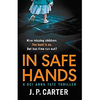 In Safe Hands: A D.C.I Anna Tate thriller that will have you on the edge� of your seat (DCI Anna Tate) (DCI Anna Tate)