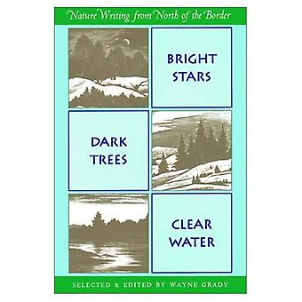 Bright Stars, Dark Trees, Clear Water: Nature Writing from North of the Border