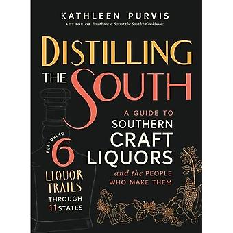 Distilling the South: A Guide to Southern Craft Liquors and the People Who� Make Them