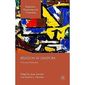 Religion in Diaspora Cultures of Citizenship by Garnett & Jane
