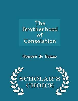 The Brotherhood of Consolation  Scholars Choice Edition by Balzac & Honor de